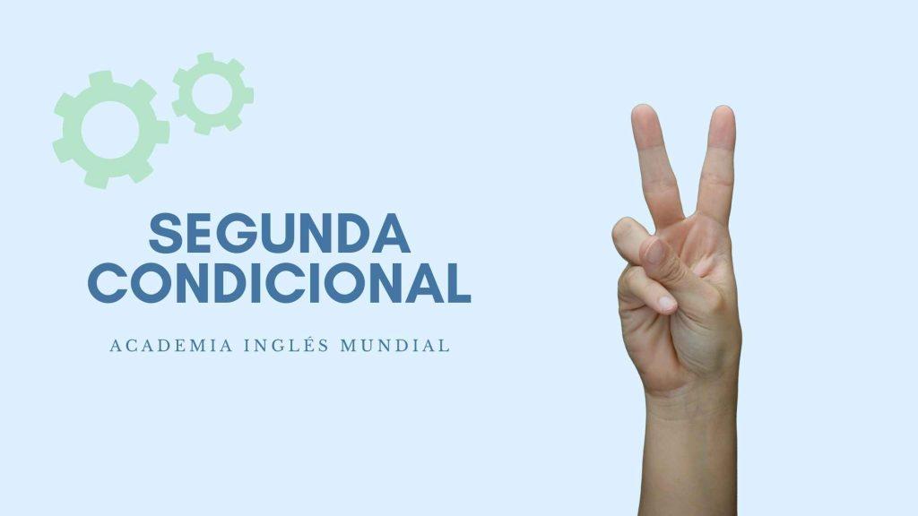 Segunda condicional en inglés - Academia Inglés Mundial